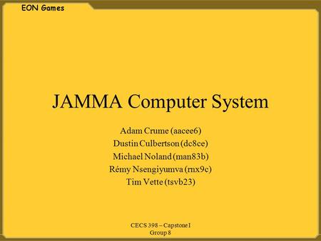 JAMMA Computer System Adam Crume (aacee6) Dustin Culbertson (dc8ce)