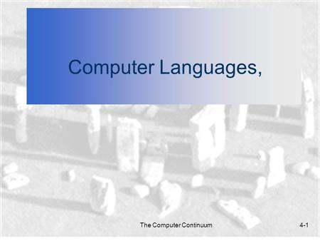 The Computer Continuum4-1 Computer Languages,. The Computer Continuum4-2 Computer Languages n In this chapter: What makes up a language and how do we.
