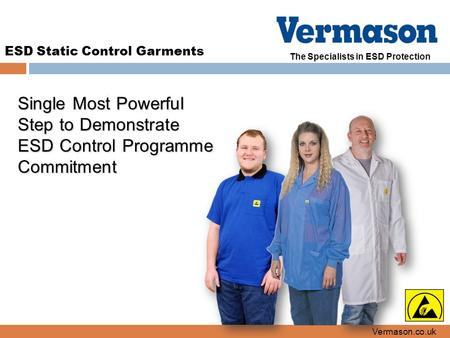 The Specialists in ESD Protection ESD Static Control Garments Vermason.co.uk Single Most Powerful Step to Demonstrate ESD Control Programme Commitment.