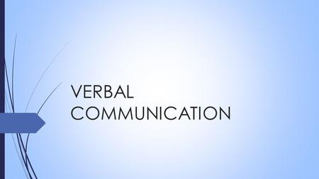 VERBAL COMMUNICATION.