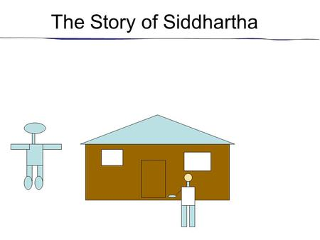 The Story of Siddhartha. Siddhartha wanted to leave to explore the world. He wanted his father's permission to leave so he stood still. Will you stand.