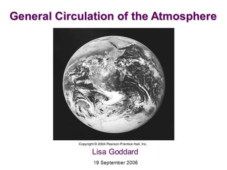 General Circulation of the Atmosphere Lisa Goddard 19 September 2006.