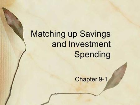 Matching up Savings and Investment Spending Chapter 9-1.