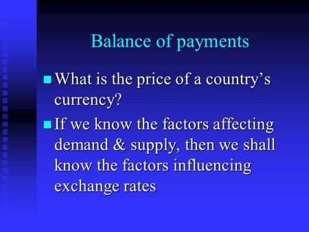 Balance of payments What is the price of a country's currency? What is the price of a country's currency? If we know the factors affecting demand & supply,