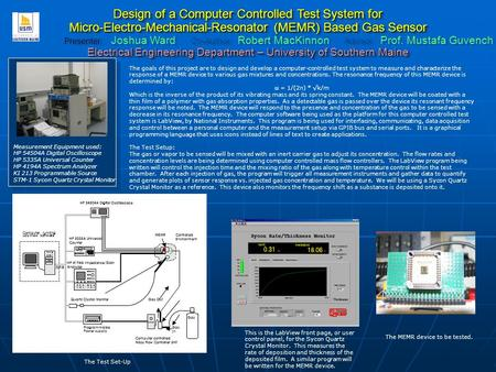 Design of a Computer Controlled Test System for Micro-Electro-Mechanical-Resonator (MEMR) Based Gas Sensor Presenter: Joshua Ward Co-Author: Robert MacKinnon.