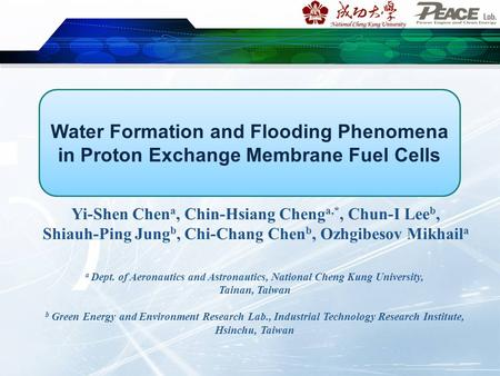 Water Formation and Flooding Phenomena in Proton Exchange Membrane Fuel Cells Yi-Shen Chen a, Chin-Hsiang Cheng a,*, Chun-I Lee b, Shiauh-Ping Jung b,