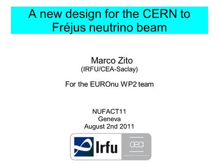 A new design for the CERN to Fréjus neutrino beam Marco Zito (IRFU/CEA-Saclay) For the EUROnu WP2 team NUFACT11 Geneva August 2nd 2011.