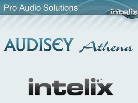 Pro Audio Solutions. Founded in 1986 Based in Middleton, WI USA Engineering Rich Background Who is Intelix?