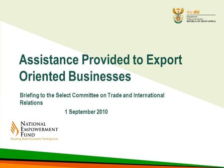 Assistance Provided to Export Oriented Businesses Briefing to the Select Committee on Trade and International Relations 1 September 2010.