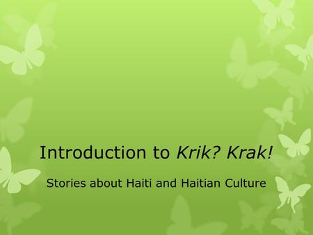 Introduction to Krik? Krak! Stories about Haiti and Haitian Culture.