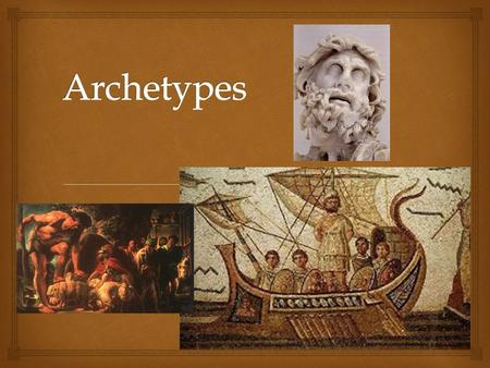   Archetypes are the original pattern/model from which all stories are copied or based.  Archetypes include general situations, symbols, and character.