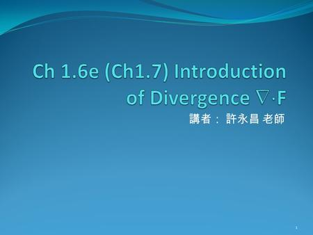Ch 1.6e (Ch1.7) Introduction of Divergence F