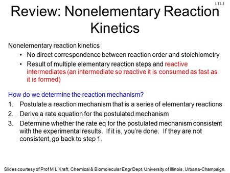 L11-1 Slides courtesy of Prof M L Kraft, Chemical & Biomolecular Engr Dept, University of Illinois, Urbana-Champaign. Review: Nonelementary Reaction Kinetics.