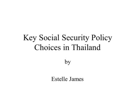 Key Social Security Policy Choices in Thailand by Estelle James.