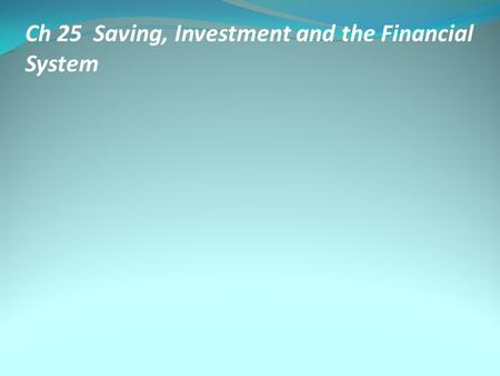 Ch 25 Saving, Investment and the Financial System.