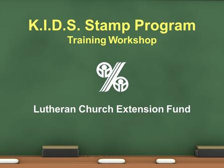 K.I.D.S. Stamp Program Training Workshop Lutheran Church Extension Fund.