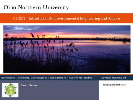 CE 3231 - Introduction to Environmental Engineering and Science Readings for Next Class: O hio N orthern U niversity Introduction Chemistry, Microbiology.