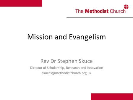 Mission and Evangelism Rev Dr Stephen Skuce Director of Scholarship, Research and Innovation