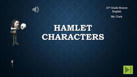 HAMLET CHARACTERS 12 th Grade Honors English Ms. Clark.