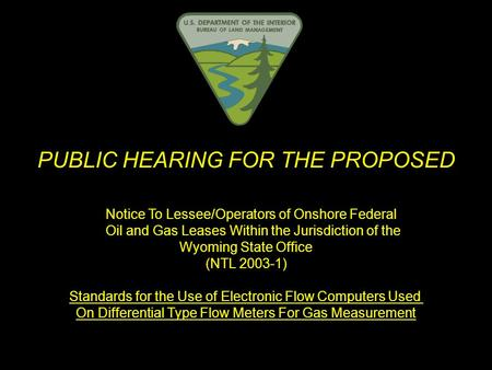 PUBLIC HEARING FOR THE PROPOSED Notice To Lessee/Operators of Onshore Federal Oil and Gas Leases Within the Jurisdiction of the Wyoming State Office (NTL.