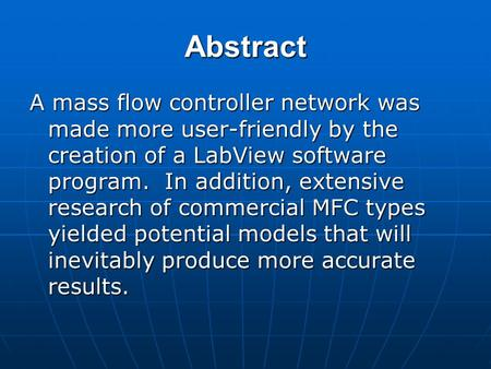 Abstract A mass flow controller network was made more user-friendly by the creation of a LabView software program. In addition, extensive research of commercial.