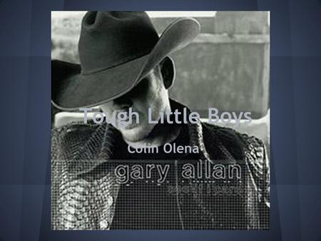Tough Little Boys Colin Olena. Lyrics Well I never once Backed down from a punch Well I'd take it square on the chin Well I found out fast A bully's just.