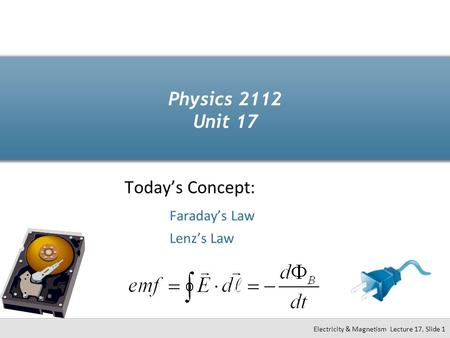 Today's Concept: Faraday's Law Lenz's Law