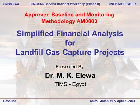 Simplified Financial Analysis for Landfill Gas Capture Projects Presented By: Dr. M. K. Elewa TIMS - Egypt Approved Baseline and Monitoring Methodology.