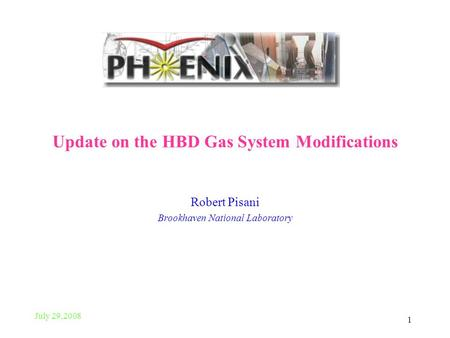 July 29,2008 1 Update on the HBD Gas System Modifications Robert Pisani Brookhaven National Laboratory.