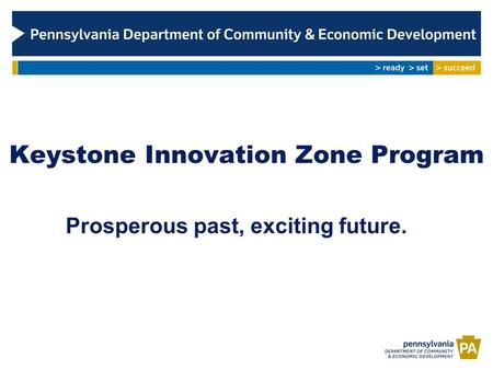 Keystone Innovation Zone Program Prosperous past, exciting future.