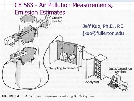1 CE 583 - Air Pollution Measurements, Emission Estimates Jeff Kuo, Ph.D., P.E.