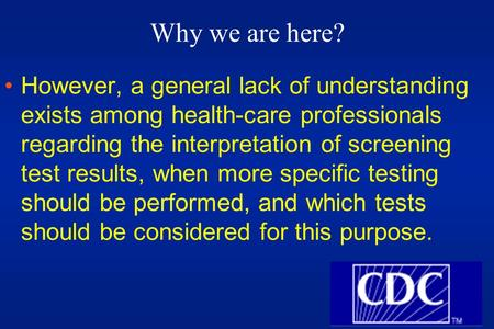 Why we are here? However, a general lack of understanding exists among health-care professionals regarding the interpretation of screening test results,