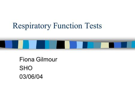 Respiratory Function Tests Fiona Gilmour SHO 03/06/04.