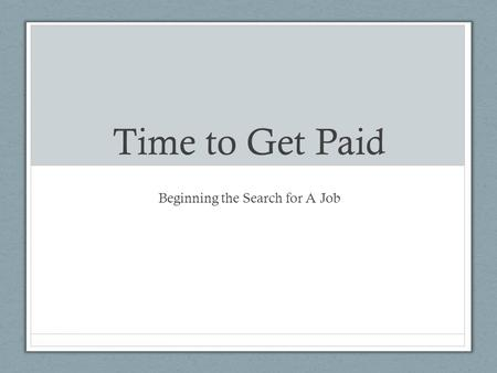 Time to Get Paid Beginning the Search for A Job. Searching for Jobs Most job search advice focuses on a very narrow part of becoming a professional: writing.