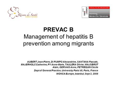 PREVAC B Management of hepatitis B prevention among migrants AUBERT Jean-Pierre, DI PUMPO Alexandrine, SANTANA Pascale, MAJERHOLC Catherine, PY Anne-Marie,