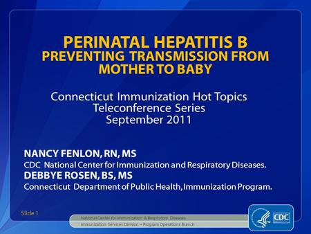 Connecticut Immunization Hot Topics Teleconference Series September 2011 NANCY FENLON, RN, MS CDC National Center for Immunization and Respiratory Diseases.