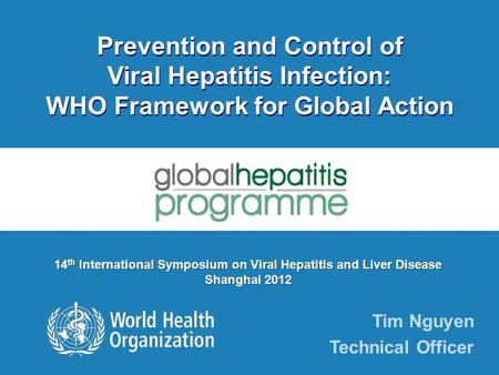 Prevention and Control of Viral Hepatitis Infection: WHO Framework for Global Action Prevention and Control of Viral Hepatitis Infection: WHO Framework.