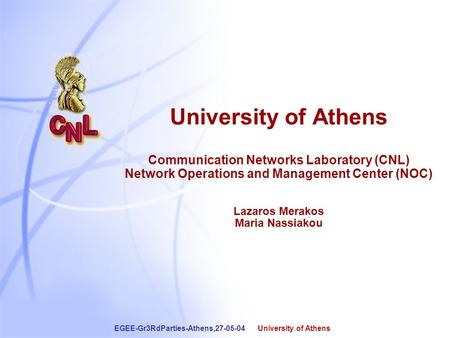 1 EGEE-Gr3RdParties-Athens,27-05-04 University of Athens University of Athens Communication Networks Laboratory (CNL) Network Operations and Management.