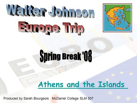 Athens and the Islands Produced by Sarah Bourgeois McDaniel College SLM 507.