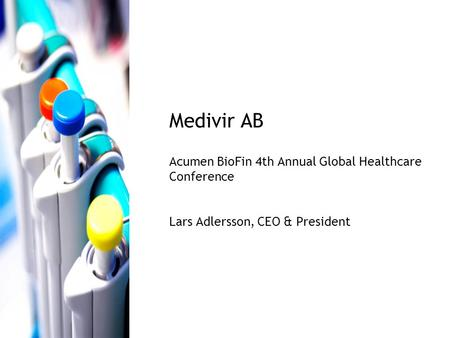 Medivir AB Acumen BioFin 4th Annual Global Healthcare Conference Lars Adlersson, CEO & President.