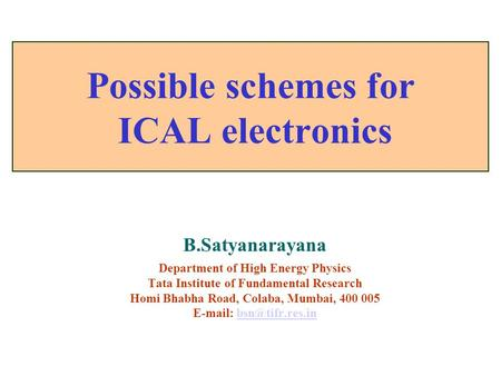B.Satyanarayana Department of High Energy Physics Tata Institute of Fundamental Research Homi Bhabha Road, Colaba, Mumbai, 400 005
