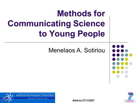 Athens 27/1/2007 Methods for Communicating Science to Young People Menelaos A. Sotiriou.