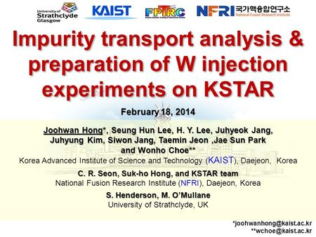 Impurity transport analysis & preparation of W injection experiments on KSTAR February 18, 2014 Joohwan Hong*, Seung Hun Lee, H. Y. Lee, Juhyeok Jang,