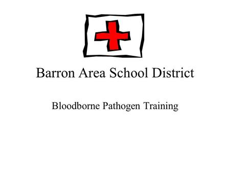 Barron Area School District Bloodborne Pathogen Training.