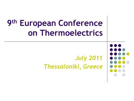 9 th European Conference on Thermoelectrics July 2011 Thessaloniki, Greece.