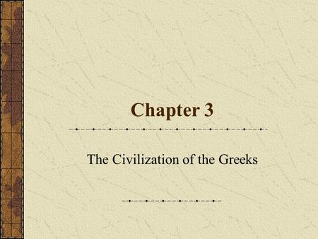 Chapter 3 The Civilization of the Greeks. Timeline.