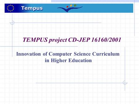 TEMPUS project CD-JEP 16160/2001 Innovation of Computer Science Curriculum in Higher Education.
