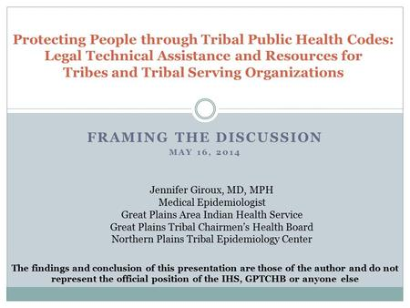 FRAMING THE DISCUSSION MAY 16, 2014 Protecting People through Tribal Public Health Codes: Legal Technical Assistance and Resources for Tribes and Tribal.