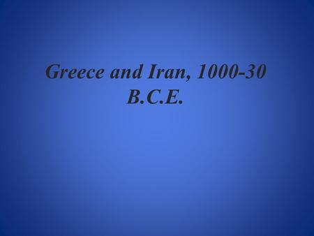 Greece and Iran, 1000-30 B.C.E..