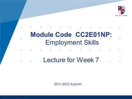 Www.company.com Module Code CC2E01NP: Employment Skills Lecture for Week 7 2011-2012 Autumn.